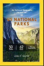 My National Geographic Bucket List Of US NATIONAL PARKS: 50 States, 62 Parks, a lifelong experience