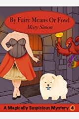 By Faire Means or Fowl: Magically Suspicious Book 4 (Magically Suspicious Mysteries) Kindle Edition