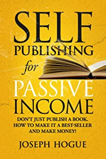 Self-Publishing for Passive Income: How to Publish a Book on Amazon and Make Money with eBooks
