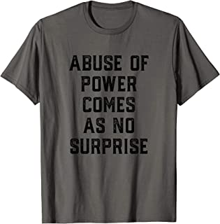 Abuse Of Power Comes As No Surprise T-shirt