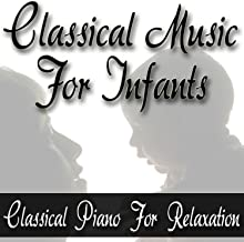 Classical Music For Infants (Classical Piano For Relaxation)
