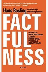 Factfulness: Dieci ragioni per cui non capiamo il mondo. E perché le cose vanno meglio di come pensiamo. (Italian Edition) Kindle Edition