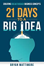 21 Days to a Big Idea!: Creating Breakthrough Business Concepts