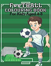 Football Colouring Book For Kids Ages 4-8: An Amazing Soccer Or Football Coloring Book