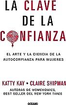 La Clave de la confianza: El arte y la ciencia de la autoconfianza para mujeres