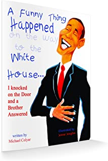 A Funny Thing Happened on the Way to the White House.I Knocked on the Door and a Brother Answered