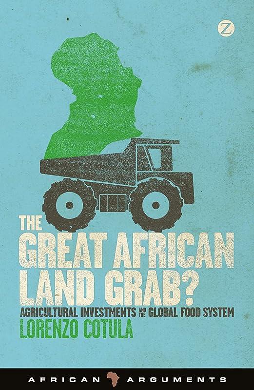 シード頑張る略すThe Great African Land Grab?: Agricultural Investments and the Global Food System (African Arguments) (English Edition)