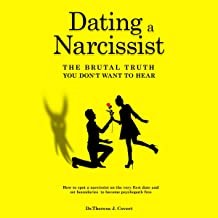Dating a Narcissist: The Brutal Truth You Don't Want to Hear: How to Spot a Narcissist on the Very First Date and Setting ...