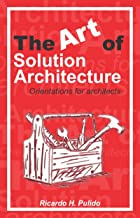 The Art of Solution Architecture: Orientations for architects (Spanish Edition)