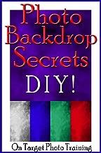 Photo Backdrop Secrets - DIY! (On Target Photo Training Book 12)