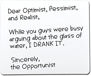 Dear Optimist Pessimist Realist While You Guys were Busy Arguing About The Glass of Water I Drank It The Opportunist Funny Gag Gift Co-Worker Gift Novelty Mouse Pad Computer Accessory Gift for Dad