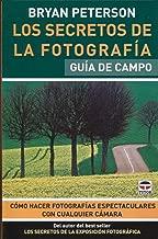 Los secretos de la fotografia / Understanding Photography: Guia de campo / Field Guide (Spanish Edition)