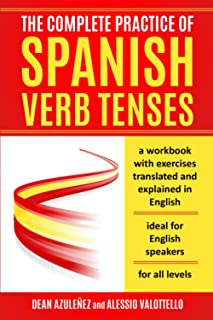 The complete practice of Spanish verb tenses: a workbook with exercises translated and explained in English, ideal for Eng...