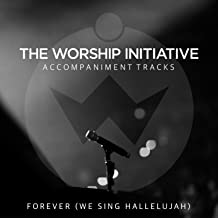 Forever (We Sing Hallelujah) [The Worship Initiative Accompaniment]