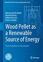 Wood Pellet as a Renewable Source of Energy: From Production to Consumption (University of Tehran Science and Humanities Series) (English Edition)