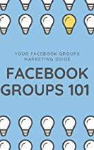 Facebook Groups 101: Unleash the power of Facebook Groups to transform your marketing!