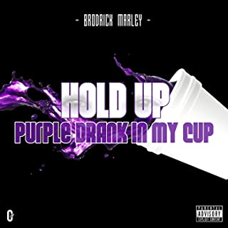 Hold Up Purple Drank in My Cup
