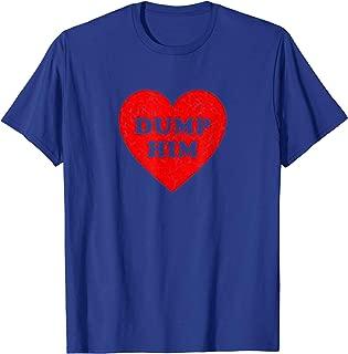 Divorce Gift for Women Dump Him Valentines Day Breakup Shirt