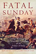 Fatal Sunday: George Washington, the Monmouth Campaign, and the Politics of Battle (Volume 54) (Campaigns and Commanders S...
