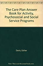 The Care Plan Answer Book for Activity, Psychosocial and Social Service Programs
