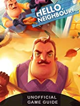 Hello Neighbor Game Guide: Unofficial Game Guide, Walkthrough and Tips