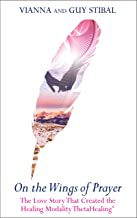 On the Wings of Prayer: The Love Story that Created the Healing Modality ThetaHealing®
