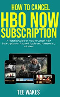 How To Cancel HBO Now Subscription: A pictorial guide on how to cancel HBO subscription on Android, Apple and Amazon in 3 minutes! (Smart Tech Tips Book 1)