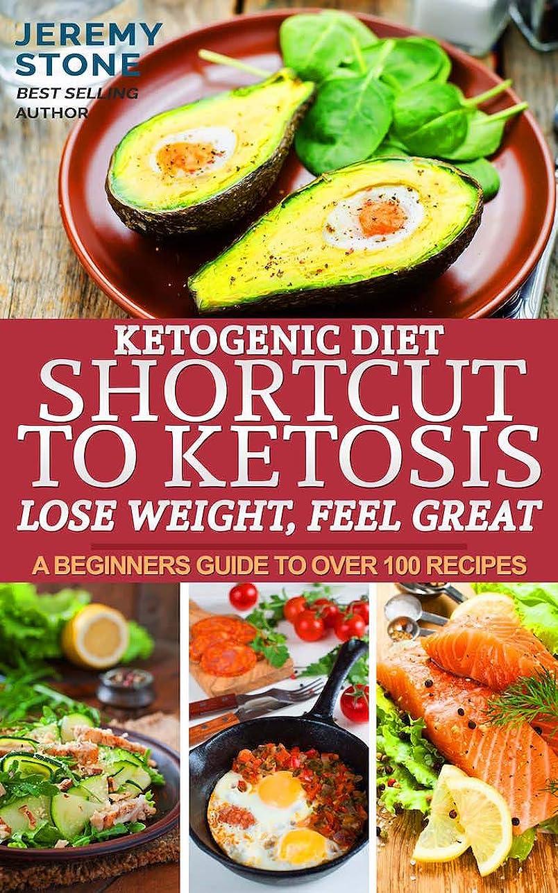報奨金不注意苦しみKetogenic Diet: Shortcut to Ketosis - Lose Weight, Feel Great - A Beginners Guide to Over 100 of The Best Ketogenic Recipes With Pictures (English Edition)