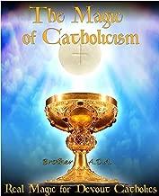 The Magic of Catholicism: Real Magic for Devout Catholics