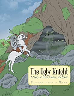 The Ugly Knight: A Story of Truth, Honor and Valor