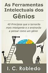 As Ferramentas Intelectuais dos Gênios: 40 Princípios que o tornarão mais inteligente e o ensinarão a pensar como um gênio (Domine Sua Mente, Transforme Sua Vida) eBook Kindle