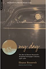 My Day: The Best Of Eleanor Roosevelt's Acclaimed Newspaper Columns, 1936-1962 Kindle Edition
