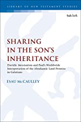 Sharing in the Son's Inheritance: Davidic Messianism and Paul's Worldwide Interpretation of the Abrahamic Land Promise in Galatians (The Library of New Testament Studies Book 608) Kindle Edition