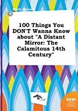 100 Things You Don't Wanna Know about a Distant Mirror: The Calamitous 14th Century