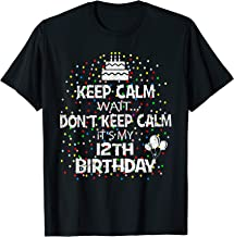 Keep Calm Wait Don't - It's My 12th Birthday Present T-Shirt
