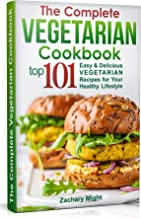 The Complete Vegetarian Cookbook: Top 101 Easy & Delicious Vegetarian Recipes for Your Healthy Lifestyle