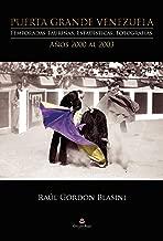 Puerta Grande Venezuela. Temporadas Taurinas. Estadísticas, Fotografías. Años 2000 al 2003 (Spanish Edition)