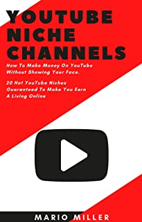 Youtube Niche Channels: How to Make Money on Youtube Without Showing Your Face. 20 Hot Youtube Niches Guaranteed to Make Y...