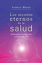 Los secretos eternos de la salud: medicina de vanguardia para el siglo XXI (SALUD Y VIDA NATURAL) (Spanish Edition)