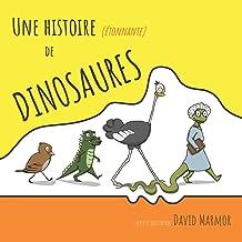 Une histoire (étonnante) de Dinosaures: Une introduction amusante à l'histoire des dinosaures pour les enfants de 4 à 8 ans