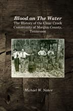 Blood on The Water: The History of the Clear Creek Community, Morgan County, Tennessee