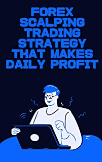 Forex Scalping Trading Strategy That Makes Daily Profit