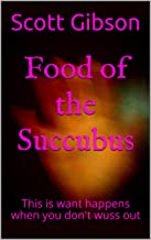 Food of the Succubus: This is want happens when you don't wuss out (Terrible Tales Book 73)