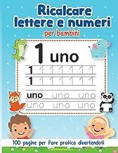 Ricalcare Lettere e Numeri per Bambini: 100 Pagine per fare pratica divertendoti con tanti disegni da colorare - impara l'...