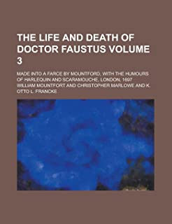 The Life and Death of Doctor Faustus; Made Into a Farce by Mountford, with the Humours of Harlequin and Scaramouche, Londo...