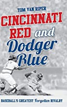 Cincinnati Red and Dodger Blue: Baseball's Greatest Forgotten Rivalry