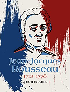 Jean-Jacques Rousseau  (1712-1778): A Brief Synopsis (English Edition)