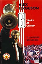 Alex Ferguson: 6 Years at United (English Edition)
