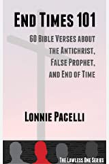 End Times 101: 60 Bible Verses about the Antichrist, False Prophet, and End of Time (The Lawless One Series Book 2) Kindle Edition