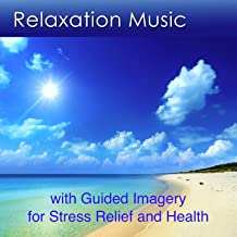 Relaxation Music with Guided Imagery (Relaxation Music for Stress Relief and Health)